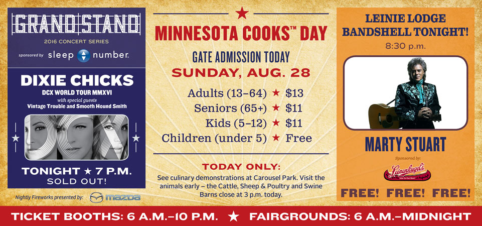 Today is Minnesota Cooks Day, Sunday, Aug. 28, ticket booths open 6 a.m.-10 p.m., fairgrounds open 6 a.m. to midnight