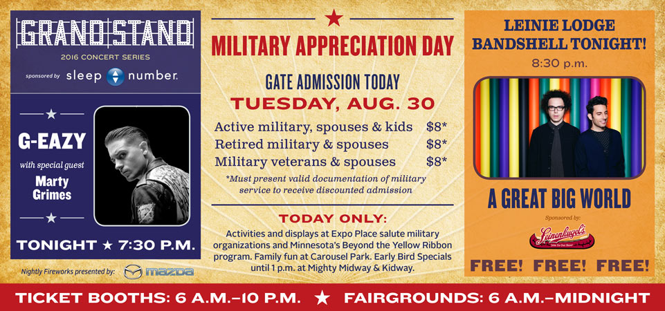 Today is Military Appreciation Day, Tuesday, Aug. 30, ticket booths open 6 a.m.-10 p.m., fairgrounds open 6 a.m. to midnight