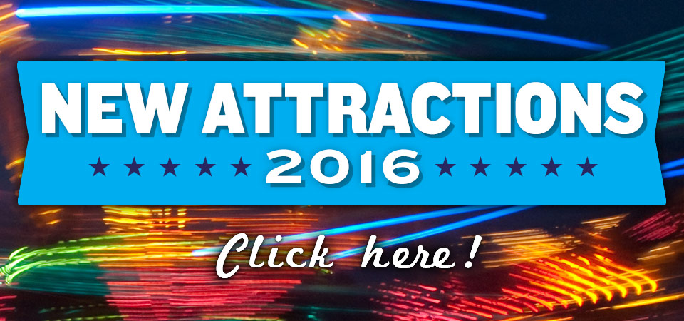 2016 New Attractions Announced! | Click Here!